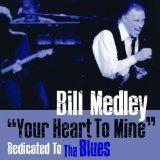 Your Heart To Mine: Dedicated To The Blues Lyrics Bill Medley