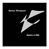 Makin It Feel Lyrics Danny Thompson