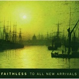 To All New Arrivals Lyrics Faithless