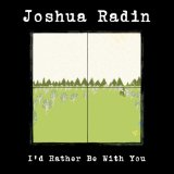 I'd Rather Be With You (Single) Lyrics Joshua Radin
