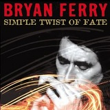 Simple Twist Of Fate (Single) Lyrics Bryan Ferry