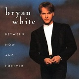 Between Now & Forever Lyrics Bryan White