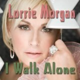 I WALK ALONE Lyrics Lorrie Morgan